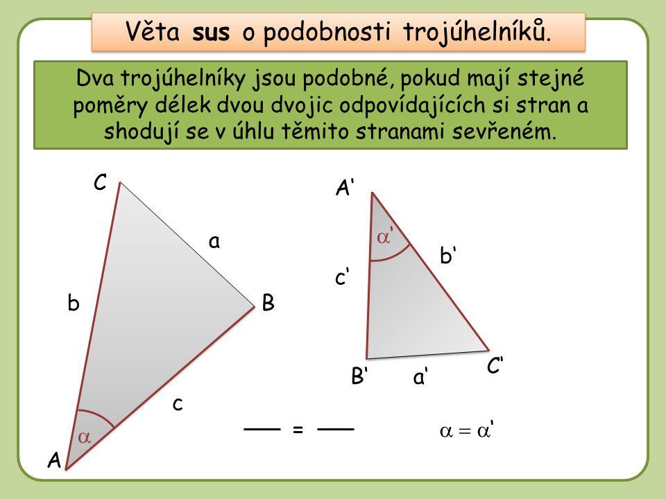 DD Dva trojúhelníky jsou podobné, pokud mají stejné poměry délek dvou dvojic odpovídajících si stran a shodují se v úhlu těmito stranami sevřeném. A B