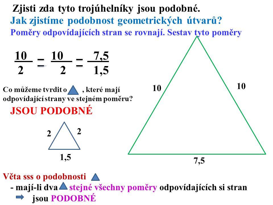 1,5 2 2 7,5 10 Zjisti zda tyto trojúhelníky jsou podobné.