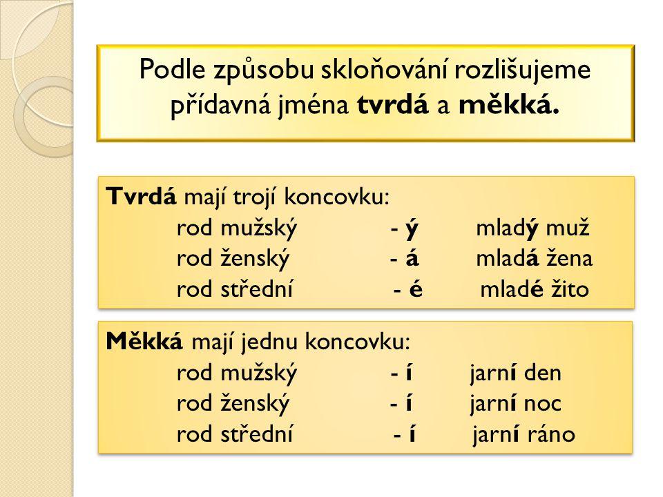Podle způsobu skloňování rozlišujeme přídavná jména tvrdá a měkká.