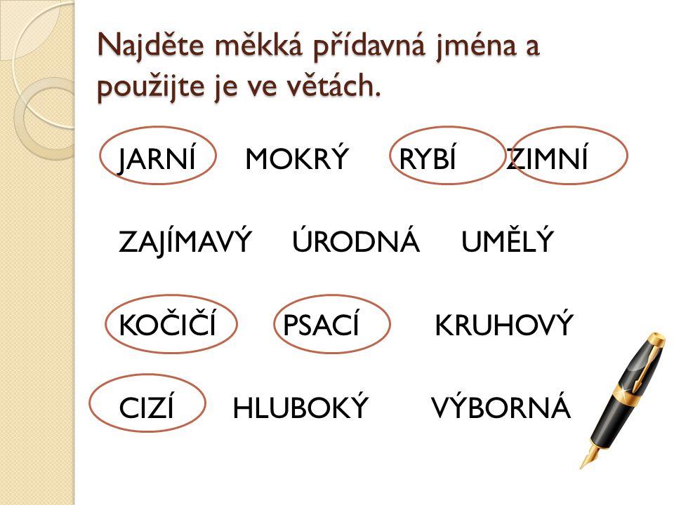 Najděte měkká přídavná jména a použijte je ve větách.