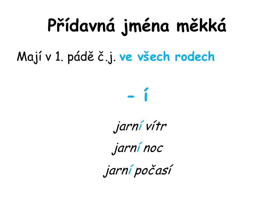 Přídavná jména měkká Mají v 1. pádě č.j. ve všech rodech - í jarní vítr jarní noc jarní počasí