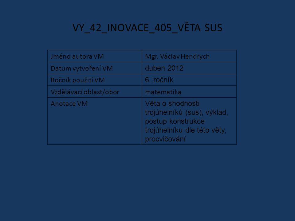 VY_42_INOVACE_405_VĚTA SUS Jméno autora VMMgr. Václav Hendrych Datum vytvoření VM duben 2012 Ročník použití VM 6. ročník Vzdělávací oblast/obormatemat