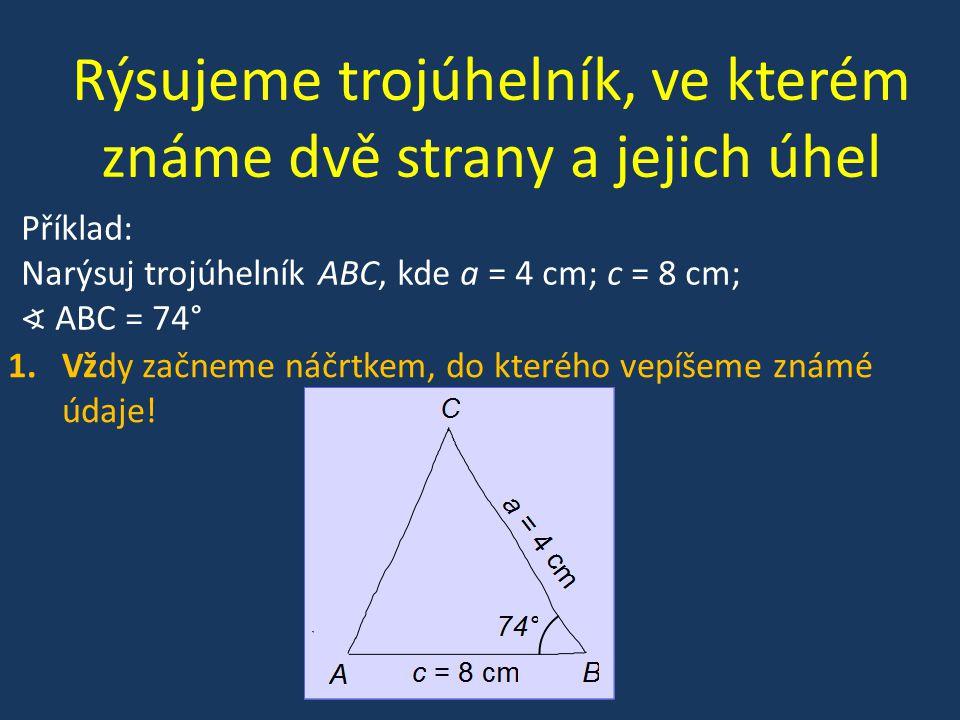 Rýsujeme trojúhelník, ve kterém známe dvě strany a jejich úhel 1.Vždy začneme náčrtkem, do kterého vepíšeme známé údaje!