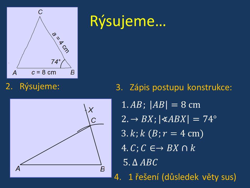 Rýsujeme… 2.Rýsujeme: 3.Zápis postupu konstrukce: 4.1 řešení (důsledek věty sus)