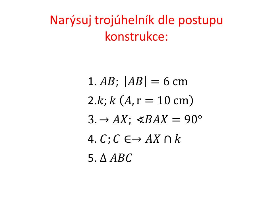 Narýsuj trojúhelník dle postupu konstrukce:
