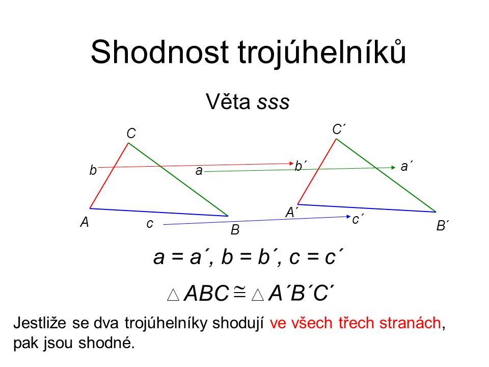 Věta sss Shodnost trojúhelníků Jestliže se dva trojúhelníky shodují ve všech třech stranách, pak jsou shodné. A B C c ab A´A´ B´B´ C´C´ c´ a´b´ ABC 