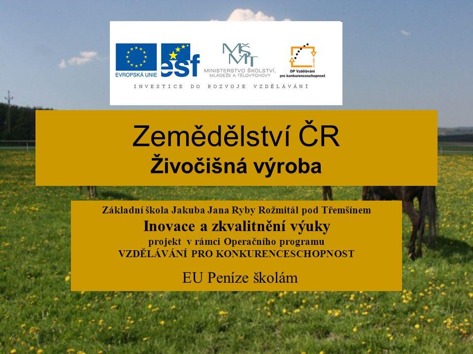 Název: Zemědělství ČR – živočišná výroba Anotace: Význam živočišné výroby v ČR.