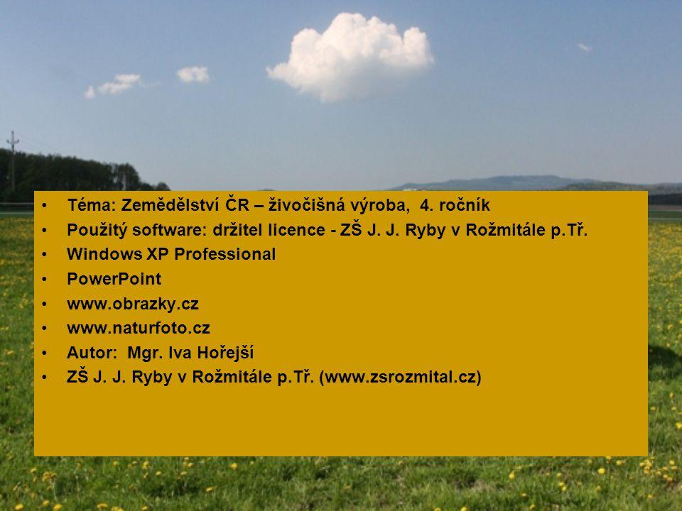 Téma: Zemědělství ČR – živočišná výroba, 4. ročník Použitý software: držitel licence - ZŠ J. J. Ryby v Rožmitále p.Tř. Windows XP Professional PowerPo