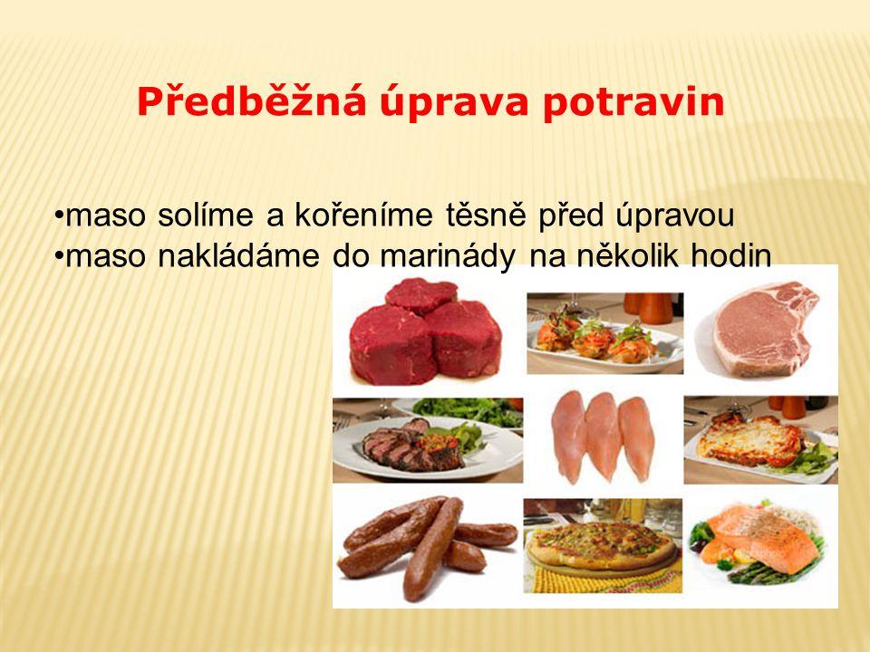 Předběžná úprava potravin maso solíme a kořeníme těsně před úpravou maso nakládáme do marinády na několik hodin