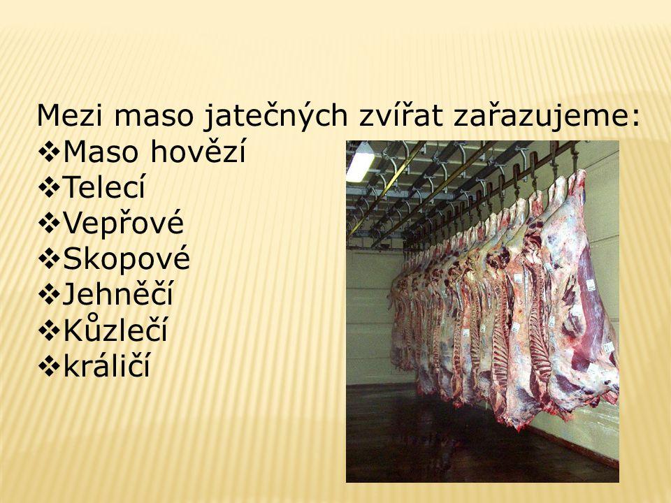 Mezi maso jatečných zvířat zařazujeme:  Maso hovězí  Telecí  Vepřové  Skopové  Jehněčí  Kůzlečí  králičí