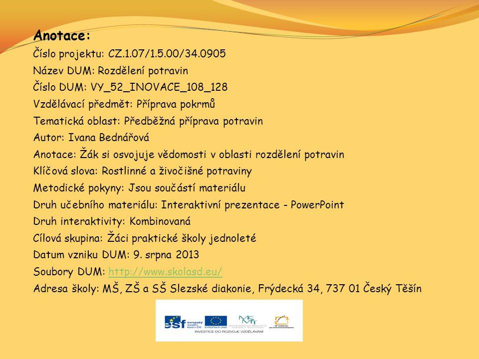Anotace: Číslo projektu: CZ.1.07/1.5.00/34.0905 Název DUM: Rozdělení potravin Číslo DUM: VY_52_INOVACE_108_128 Vzdělávací předmět: Příprava pokrmů Tem