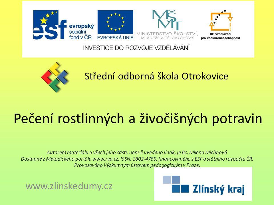 Pečení rostlinných a živočišných potravin Střední odborná škola Otrokovice www.zlinskedumy.cz Autorem materiálu a všech jeho částí, není-li uvedeno jinak, je Bc.