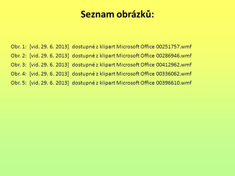 Seznam obrázků: Obr. 1: [vid. 29. 6. 2013] dostupné z klipart Microsoft Office 00251757.wmf Obr.