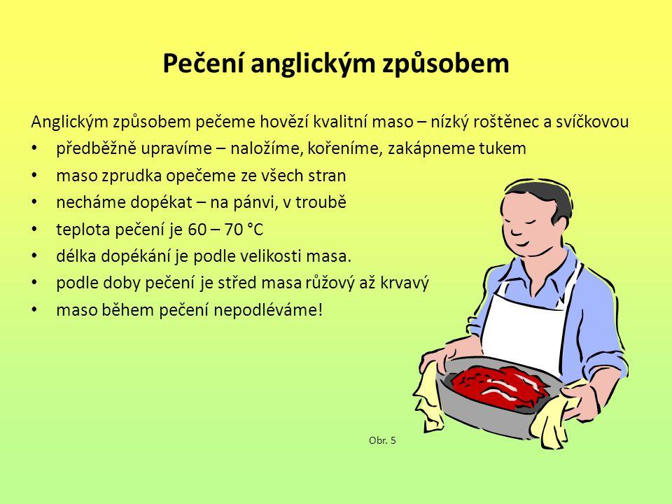 Pečení anglickým způsobem Anglickým způsobem pečeme hovězí kvalitní maso – nízký roštěnec a svíčkovou předběžně upravíme – naložíme, kořeníme, zakápne