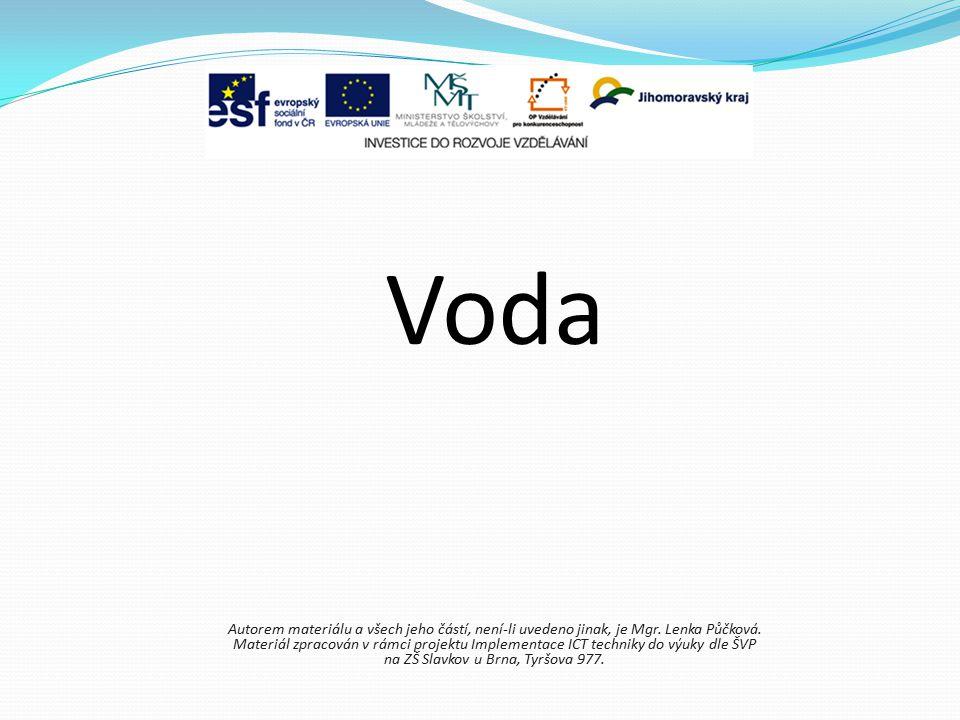 Voda Autorem materiálu a všech jeho částí, není-li uvedeno jinak, je Mgr. Lenka Půčková. Materiál zpracován v rámci projektu Implementace ICT techniky