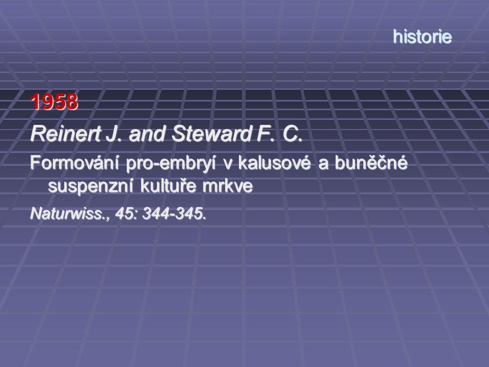 historie 1958 Reinert J. and Steward F. C. Formování pro-embryí v kalusové a buněčné suspenzní kultuře mrkve Naturwiss., 45: 344-345.