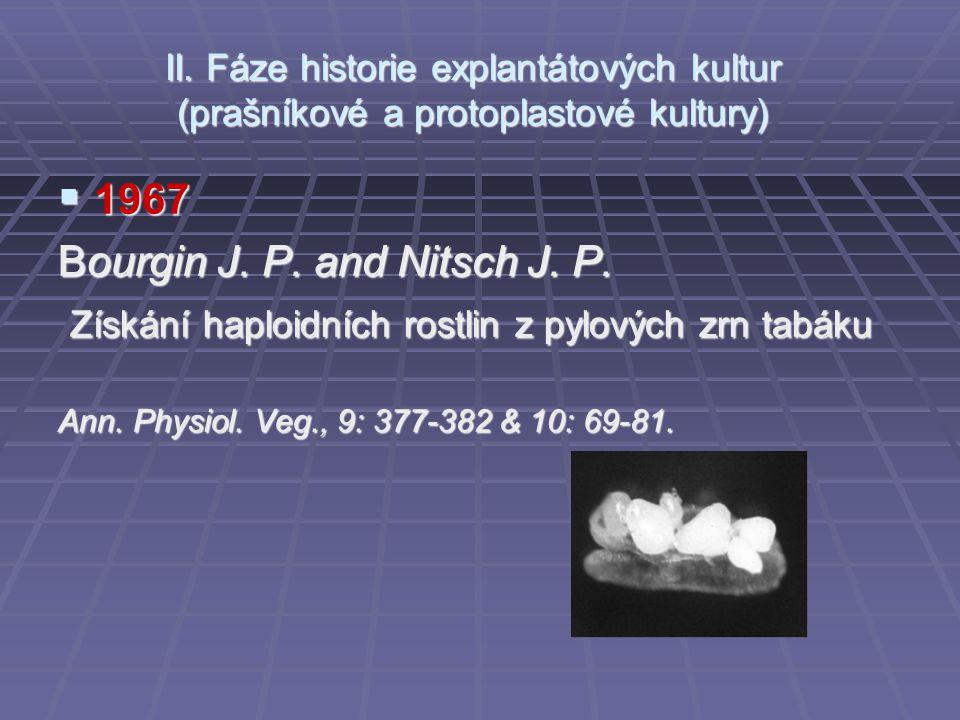  1967 Bourgin J. P. and Nitsch J. P. Získání haploidních rostlin z pylových zrn tabáku Získání haploidních rostlin z pylových zrn tabáku Ann. Physiol