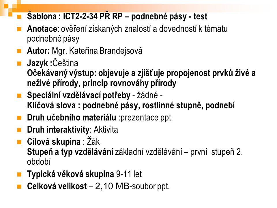 Šablona : ICT2-2-34 PŘ RP – podnebné pásy - test Anotace : ověření získaných znalostí a dovedností k tématu podnebné pásy Autor: Mgr. Kateřina Brandej