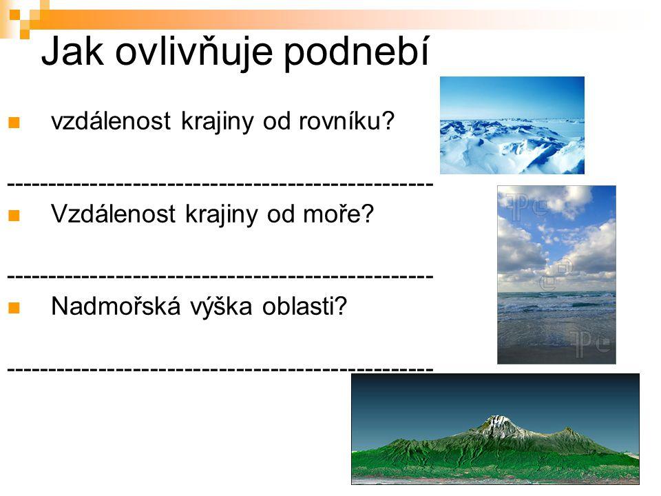 Jak ovlivňuje podnebí vzdálenost krajiny od rovníku? -------------------------------------------------- Vzdálenost krajiny od moře? ------------------