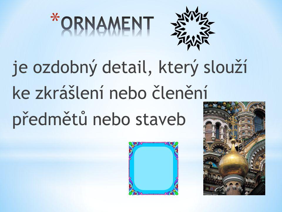 * Ornament (latinsky ornamentum – výstroj, ozdoba, okrasa)