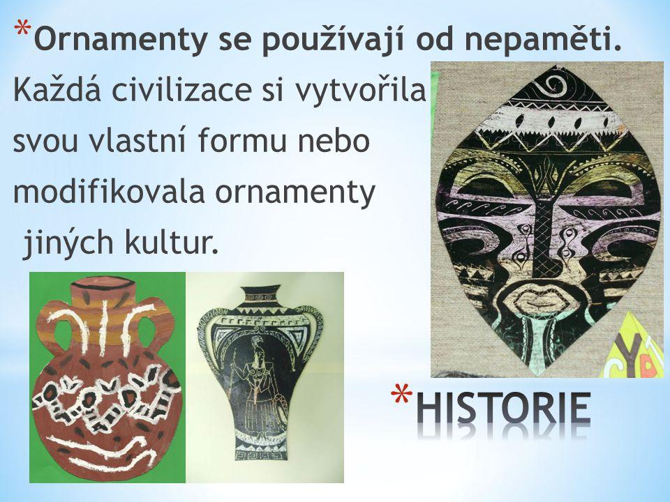 * Ornamenty se používají od nepaměti.