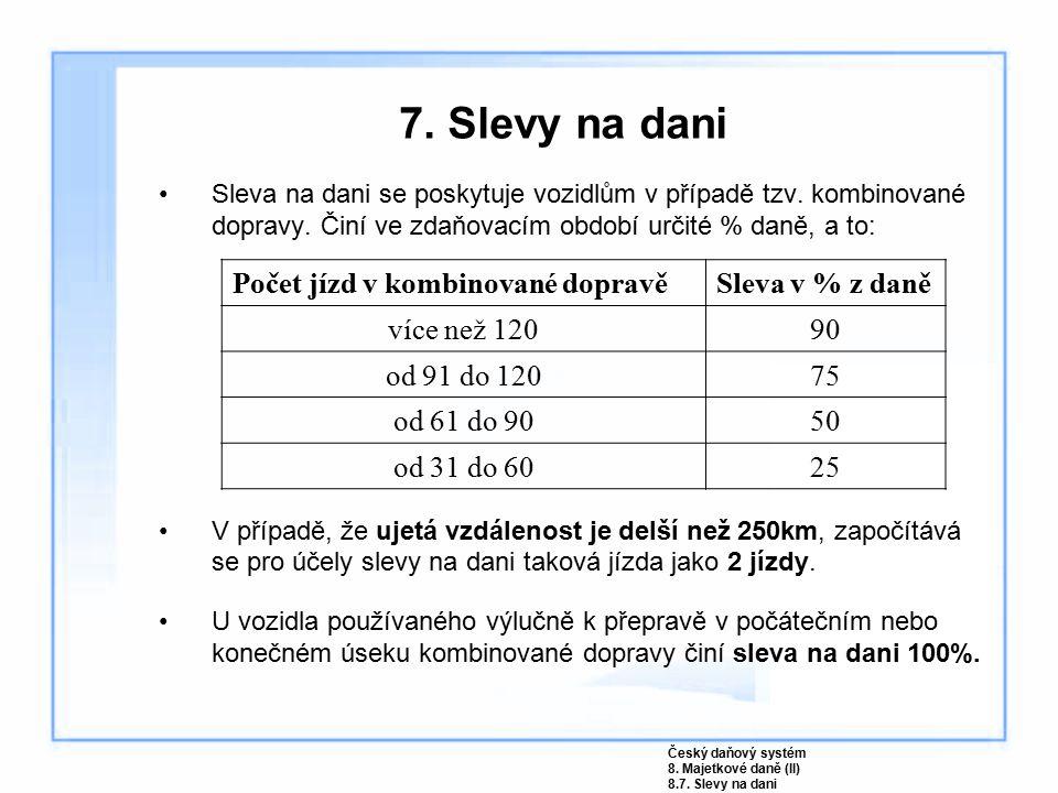7. Slevy na dani Sleva na dani se poskytuje vozidlům v případě tzv. kombinované dopravy. Činí ve zdaňovacím období určité % daně, a to: V případě, že