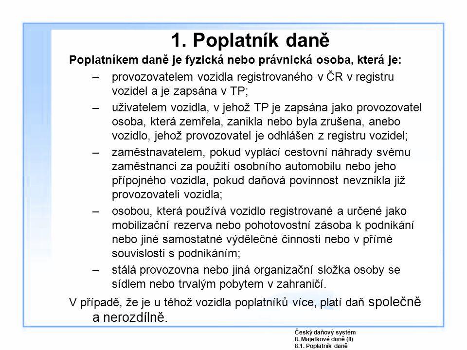 1. Poplatník daně Poplatníkem daně je fyzická nebo právnická osoba, která je: –provozovatelem vozidla registrovaného v ČR v registru vozidel a je zaps