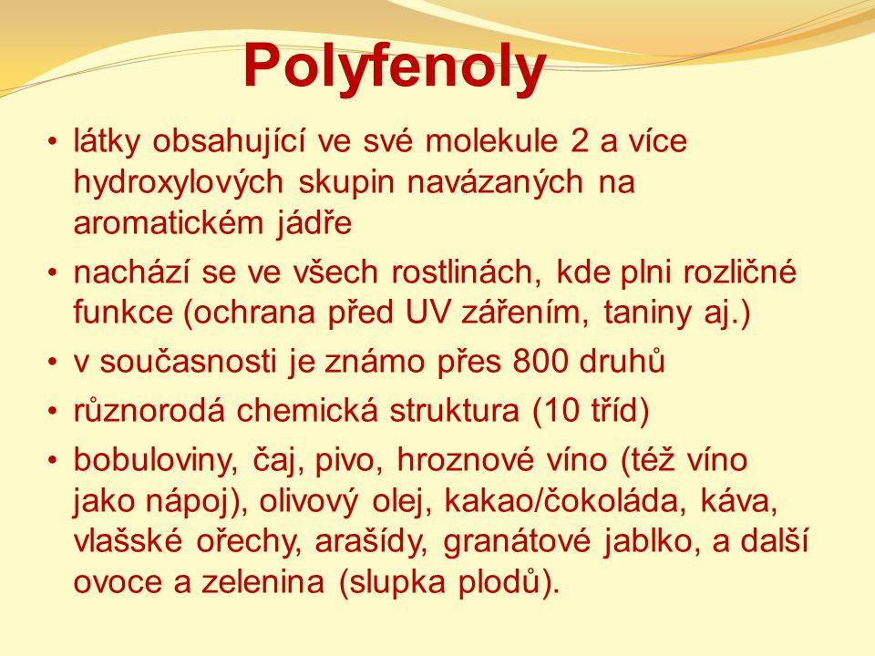 Polyfenoly látky obsahující ve své molekule 2 a více hydroxylových skupin navázaných na aromatickém jádře nachází se ve všech rostlinách, kde plni roz