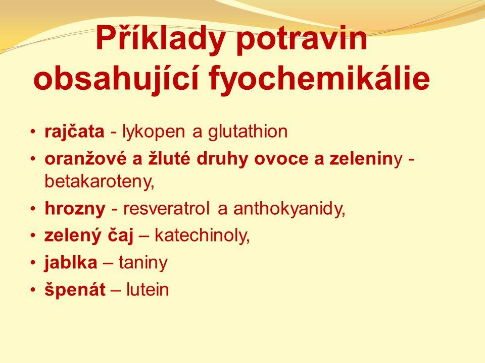 Příklady potravin obsahující fyochemikálie rajčata - lykopen a glutathion oranžové a žluté druhy ovoce a zeleniny - betakaroteny, hrozny - resveratrol