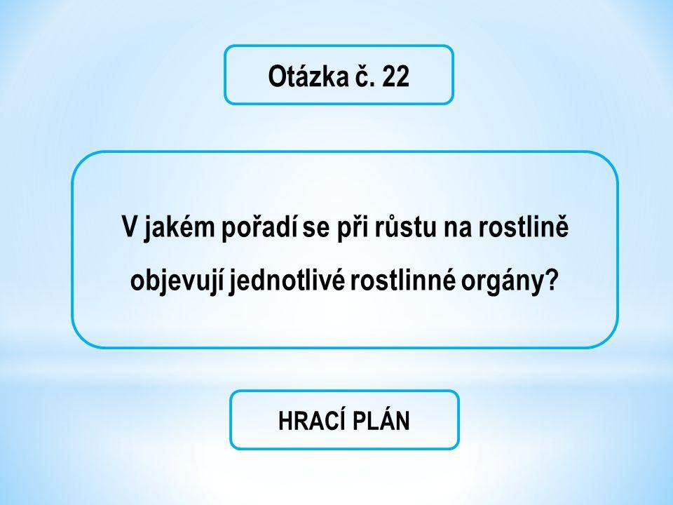 Otázka č. 22 V jakém pořadí se při růstu na rostlině objevují jednotlivé rostlinné orgány.