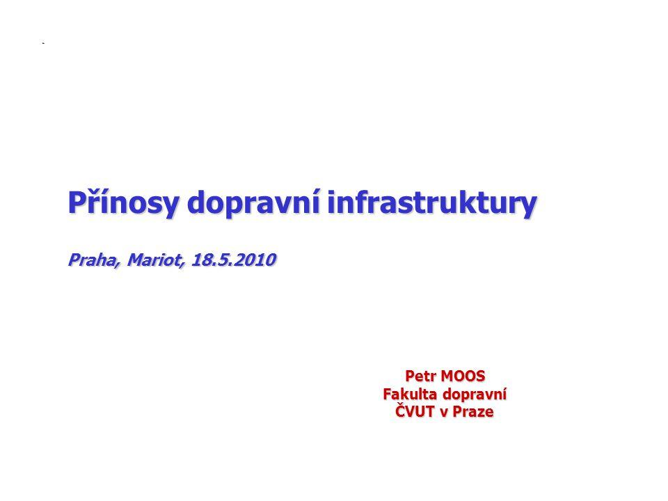 Přínosy dopravní infrastruktury Praha, Mariot, 18.5.2010 Petr MOOS Fakulta dopravní ČVUT v Praze