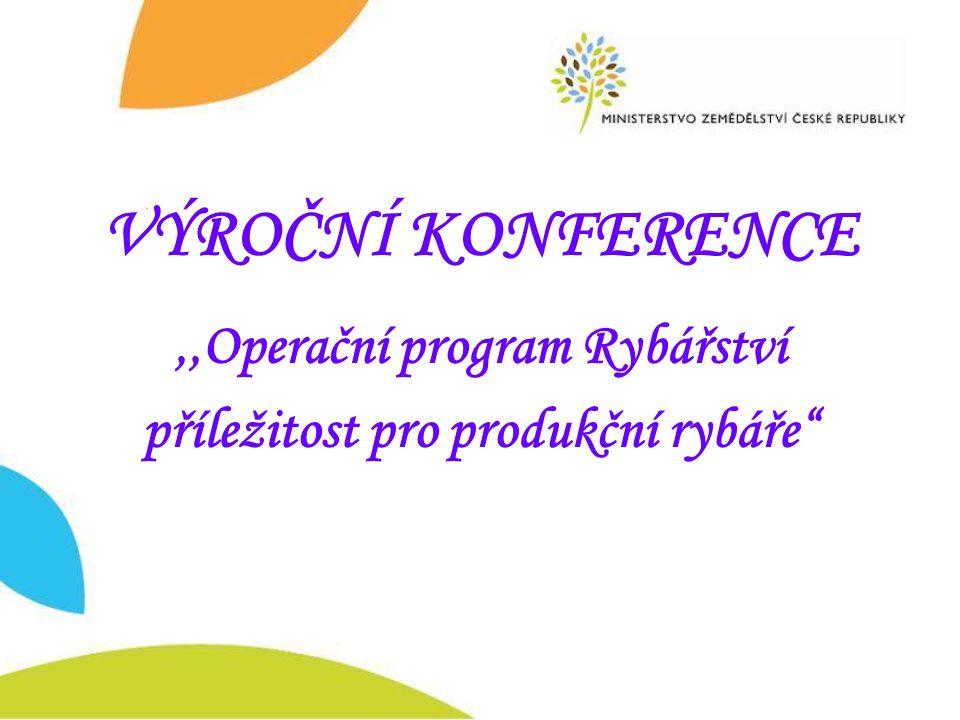 """VÝROČNÍ KONFERENCE,,Operační program Rybářství příležitost pro produkční rybáře"""""""