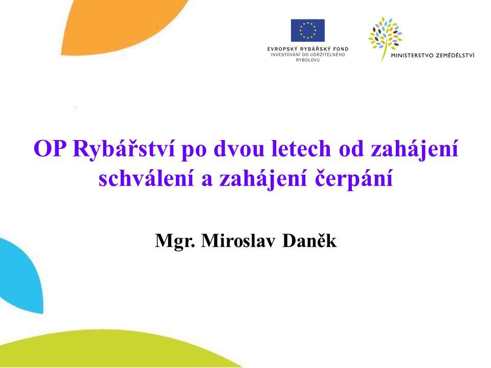 OP Rybářství po dvou letech od zahájení schválení a zahájení čerpání Mgr. Miroslav Daněk