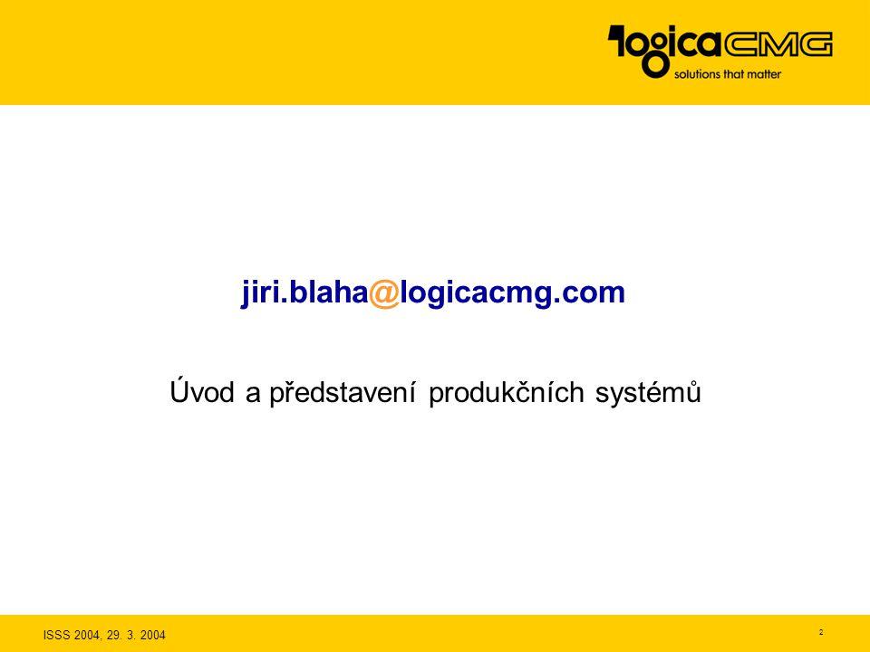 ISSS 2004, 29. 3. 2004 2 jiri.blaha@logicacmg.com Úvod a představení produkčních systémů