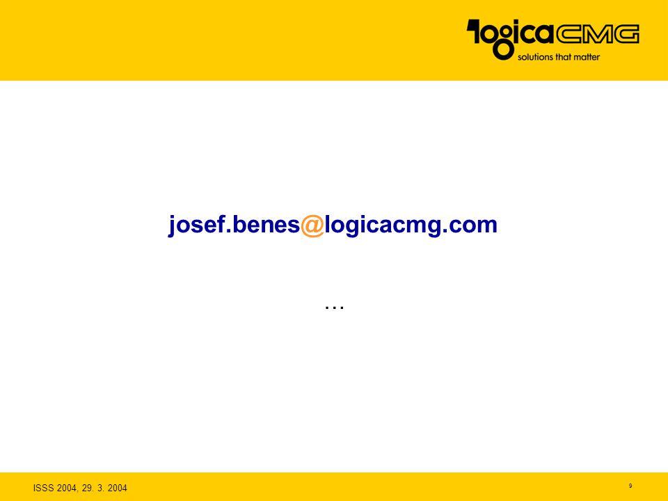 ISSS 2004, 29. 3. 2004 9 josef.benes@logicacmg.com …