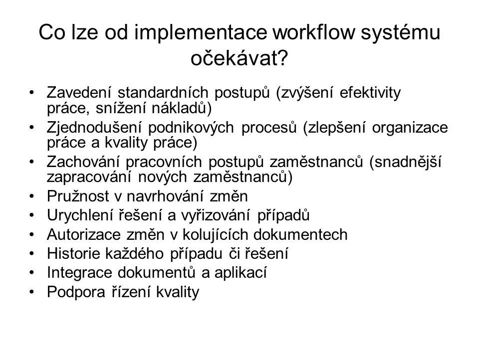Co lze od implementace workflow systému očekávat? Zavedení standardních postupů (zvýšení efektivity práce, snížení nákladů) Zjednodušení podnikových p