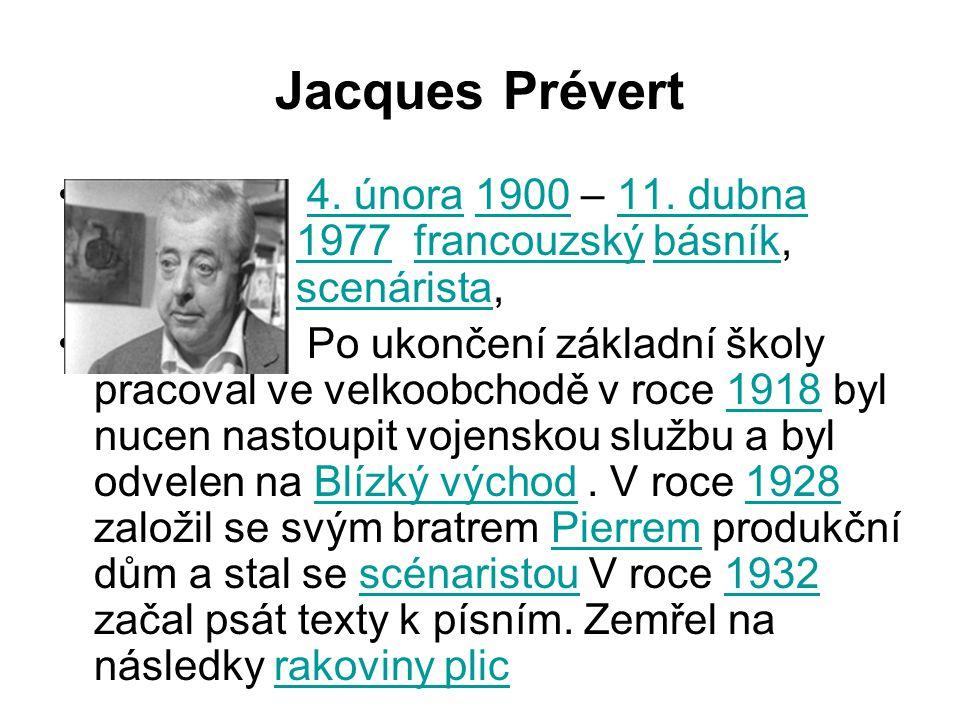 Jacques Prévert 4. února 1900 – 11. dubna 1977 francouzský básník, scenárista,4. února190011. dubna1977francouzskýbásníkscenárista. Po ukončení základ