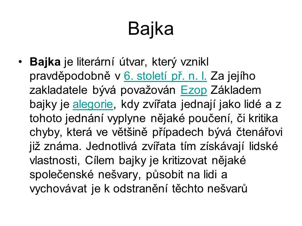 Bajka Bajka je literární útvar, který vznikl pravděpodobně v 6. století př. n. l. Za jejího zakladatele bývá považován Ezop Základem bajky je alegorie