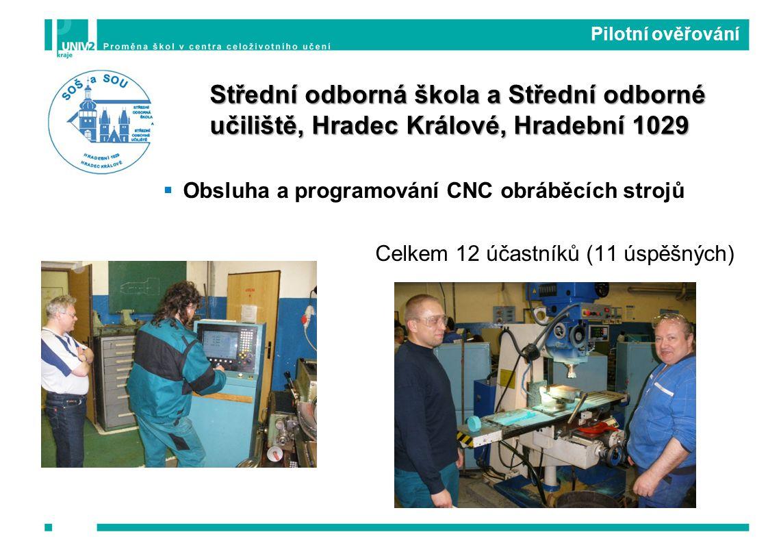  Obsluha a programování CNC obráběcích strojů Celkem 12 účastníků (11 úspěšných) Pilotní ověřování Střední odborná škola a Střední odborné učiliště, Hradec Králové, Hradební 1029