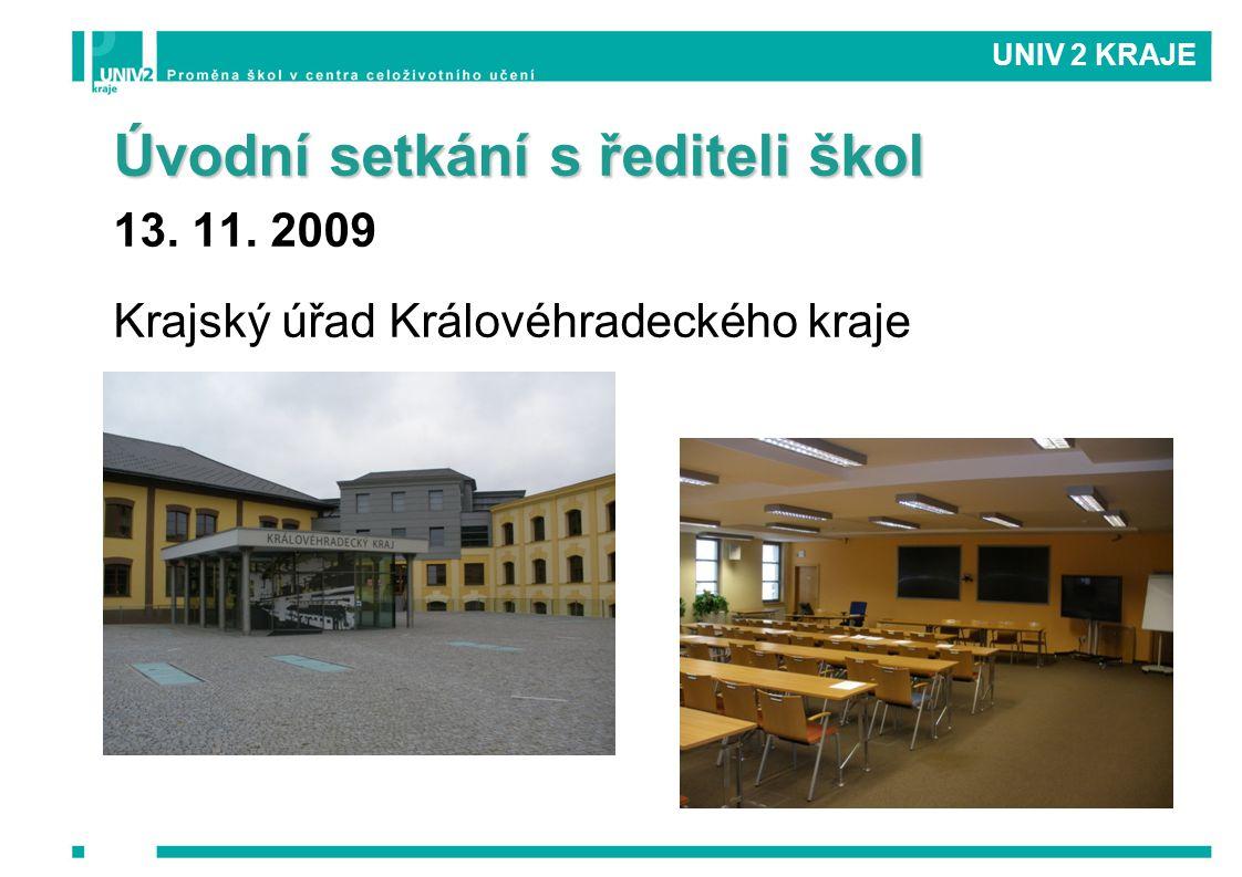 UNIV 2 KRAJE Úvodní setkání s řediteli škol 13. 11. 2009 Krajský úřad Královéhradeckého kraje