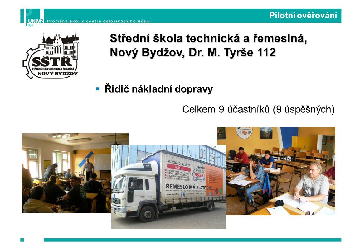  Řidič nákladní dopravy Celkem 9 účastníků (9 úspěšných) Pilotní ověřování Střední škola technická a řemeslná, Nový Bydžov, Dr.