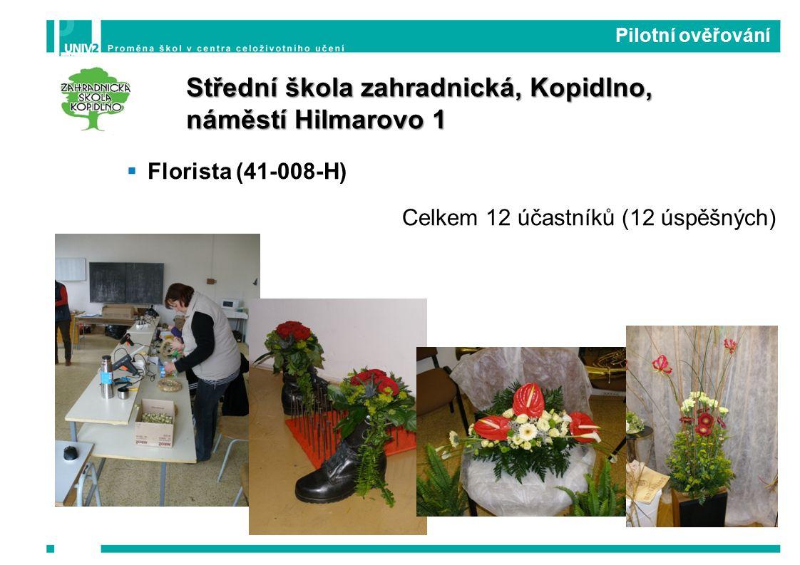  Florista (41-008-H) Celkem 12 účastníků (12 úspěšných) Pilotní ověřování Střední škola zahradnická, Kopidlno, náměstí Hilmarovo 1