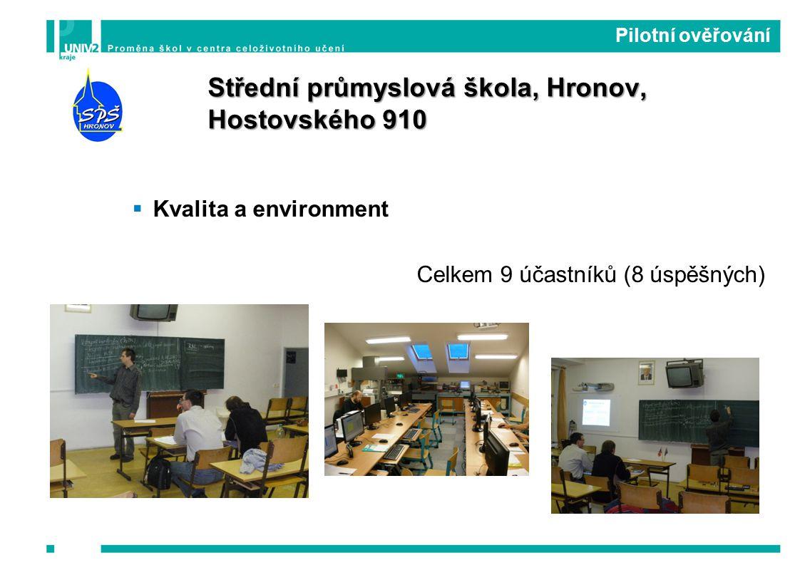  Kvalita a environment Celkem 9 účastníků (8 úspěšných) Pilotní ověřování Střední průmyslová škola, Hronov, Hostovského 910