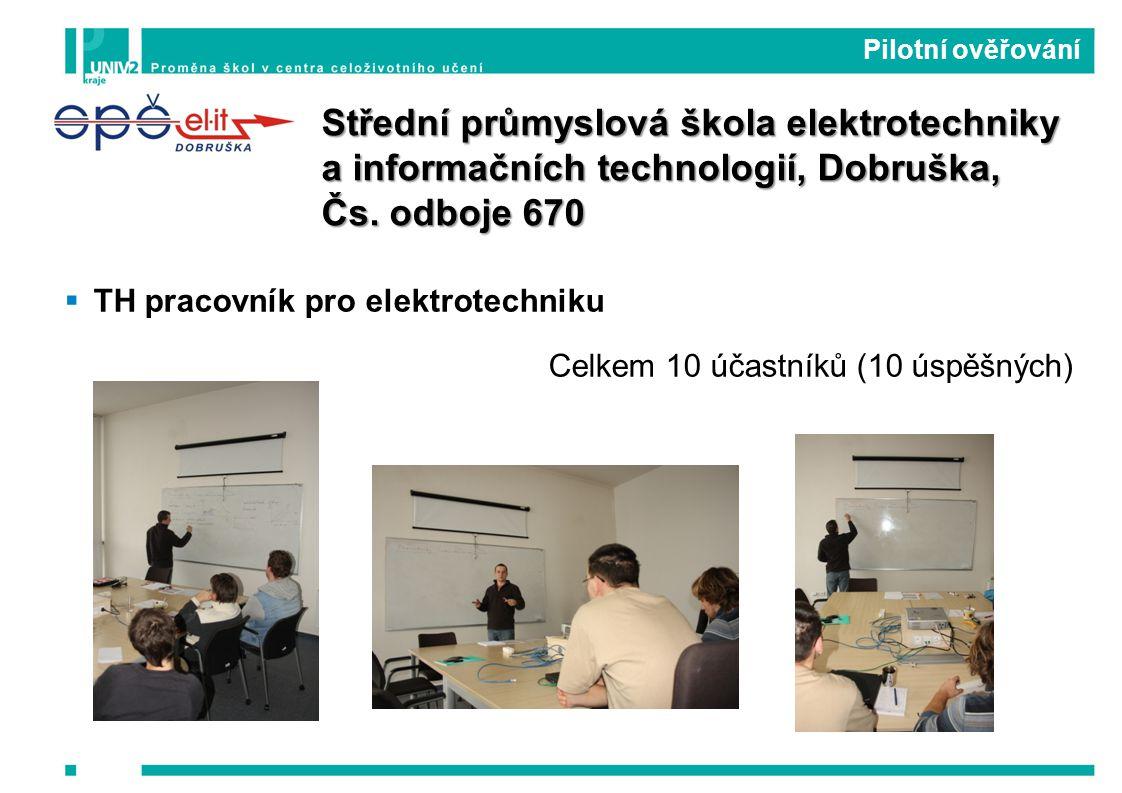  TH pracovník pro elektrotechniku Celkem 10 účastníků (10 úspěšných) Pilotní ověřování Střední průmyslová škola elektrotechniky a informačních technologií, Dobruška, Čs.