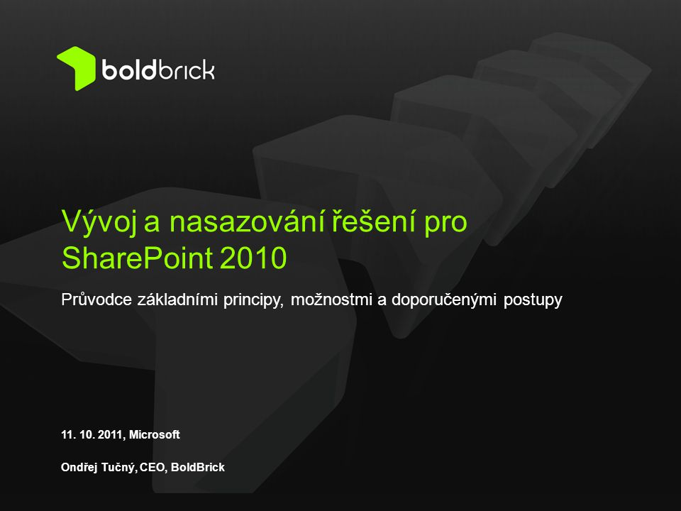 Agenda 1.Vývoj pro SharePoint 2010 2.Sandboxed solutions 3.Infrastruktura: cloud vs.
