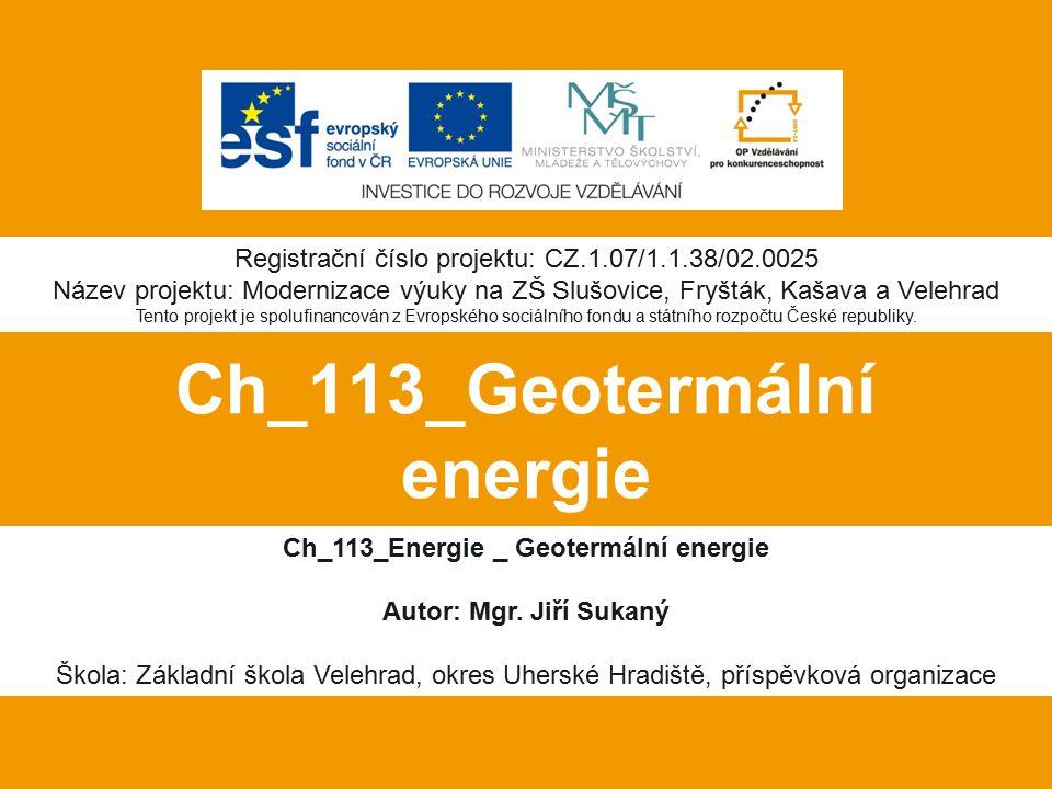 Ch_113_Geotermální energie Ch_113_Energie _ Geotermální energie Autor: Mgr. Jiří Sukaný Škola: Základní škola Velehrad, okres Uherské Hradiště, příspě