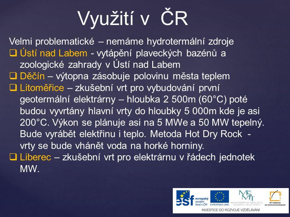 Využití v ČR Velmi problematické – nemáme hydrotermální zdroje  Ústí nad Labem - vytápění plaveckých bazénů a zoologické zahrady v Ústí nad Labem  D