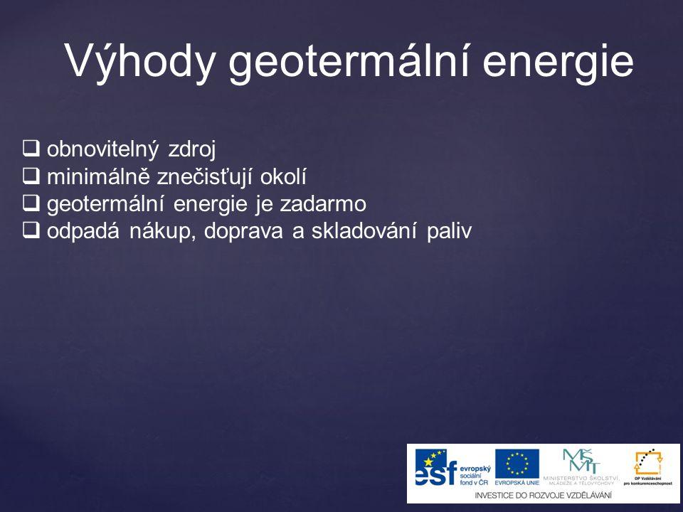 Výhody geotermální energie  obnovitelný zdroj  minimálně znečisťují okolí  geotermální energie je zadarmo  odpadá nákup, doprava a skladování pali