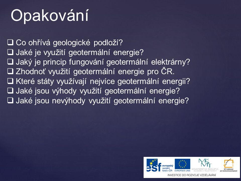 Opakování  Co ohřívá geologické podloží?  Jaké je využití geotermální energie?  Jaký je princip fungování geotermální elektrárny?  Zhodnoť využití