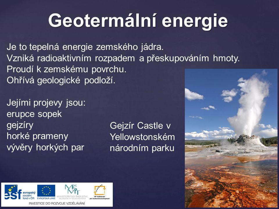 Geotermální energie Je to tepelná energie zemského jádra. Vzniká radioaktivním rozpadem a přeskupováním hmoty. Proudí k zemskému povrchu. Ohřívá geolo
